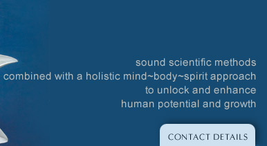 sound scientific methods combined with a holistic mind/body/emotion/spirit approach to unlock and enhance human potential and growth